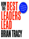 How the Best Leaders Lead (MP3): Proven Secrets to Getting the Most Out of Yourself and Others